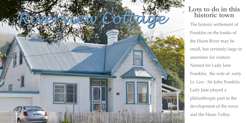 Riverview Cottage at Franklin, Huon Valley, Tasmania